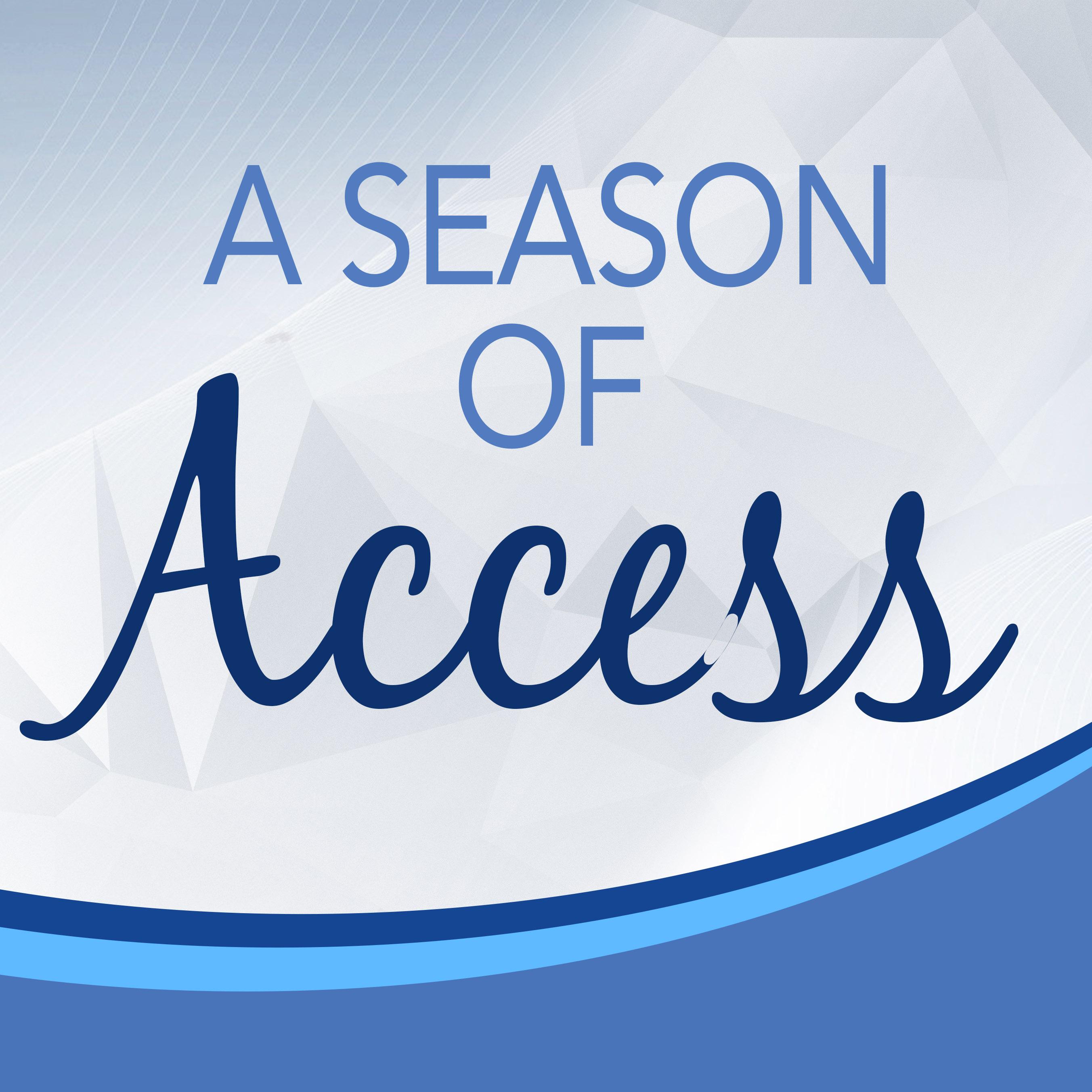 A season of access