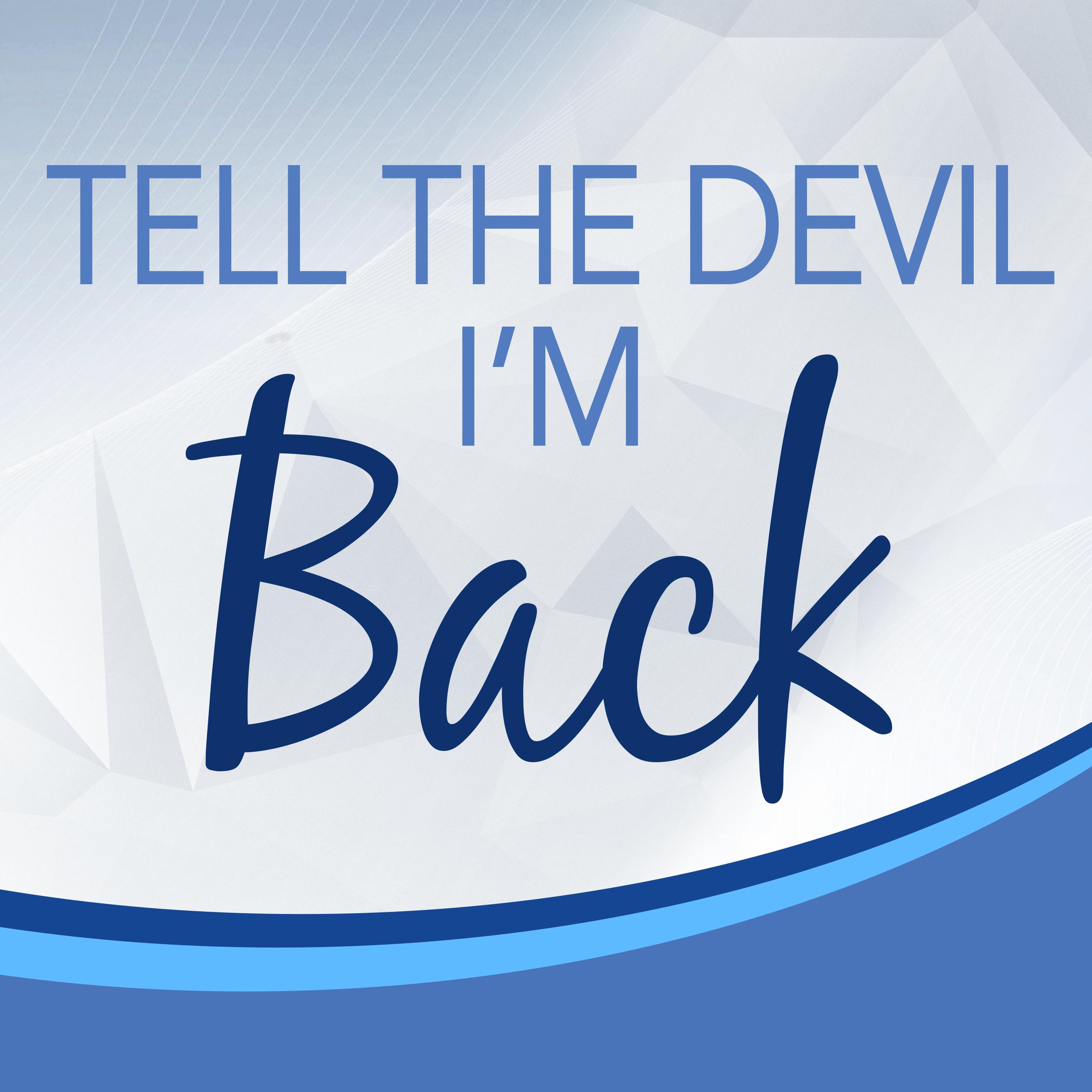 Tell the Devil I'm Back