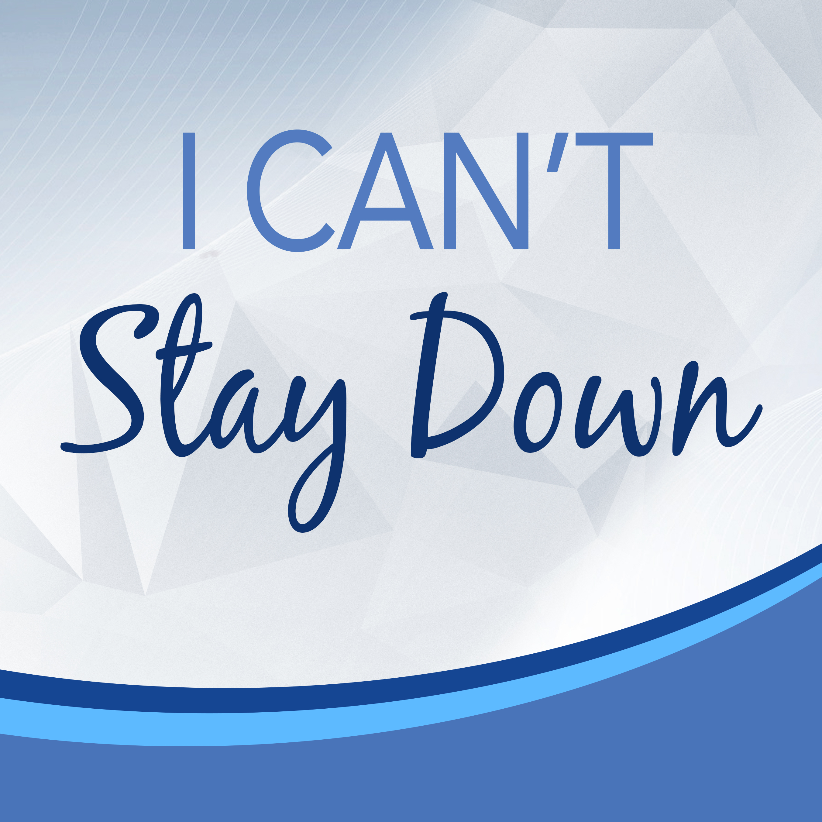 I Can't Stay Down
